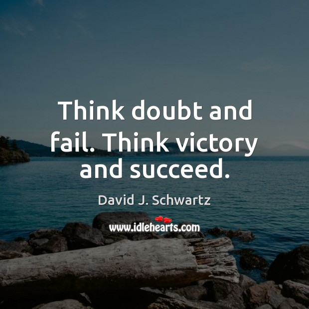 Think doubt and fail. Think victory and succeed. David J. Schwartz Picture Quote