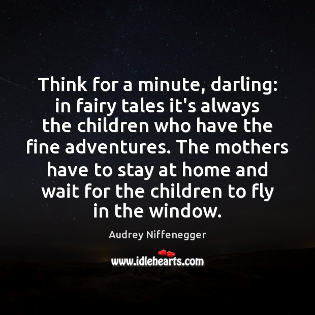Think for a minute, darling: in fairy tales it's always the children Image