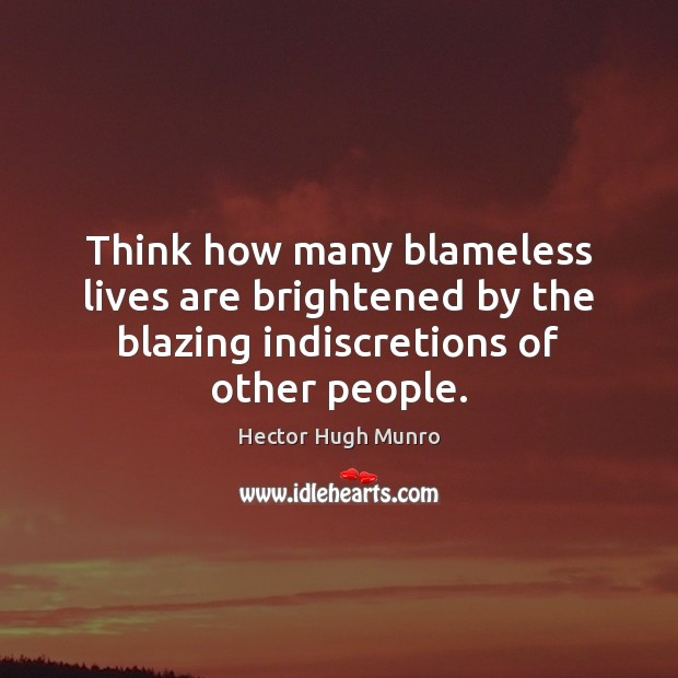 Image, Think how many blameless lives are brightened by the blazing indiscretions of