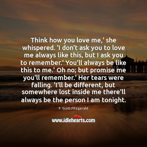 Image, Think how you love me,' she whispered. 'I don't ask you