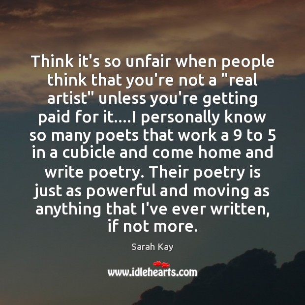 """Think it's so unfair when people think that you're not a """"real Poetry Quotes Image"""