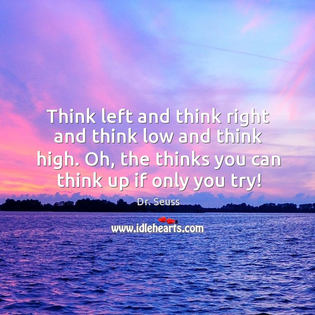 Image, Think left and think right and think low and think high.