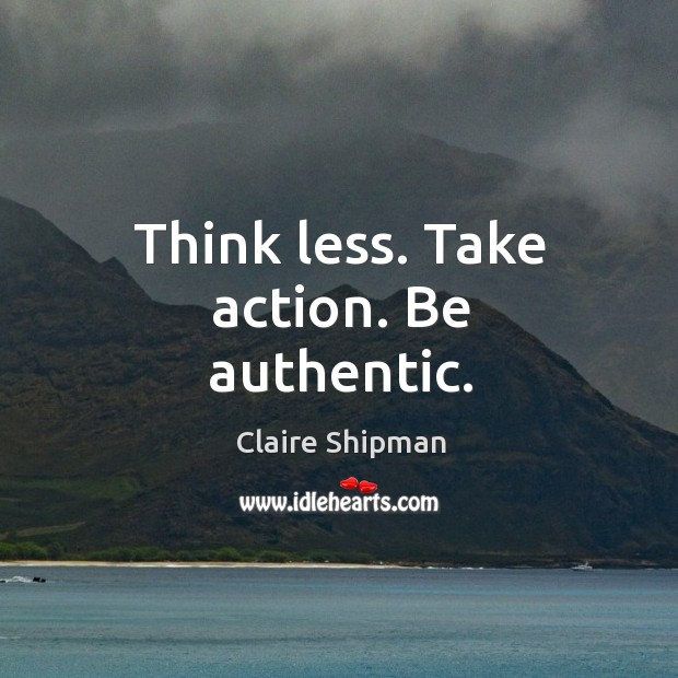 Think less. Take action. Be authentic. Image