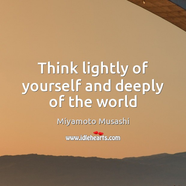 Image, Think lightly of yourself and deeply of the world