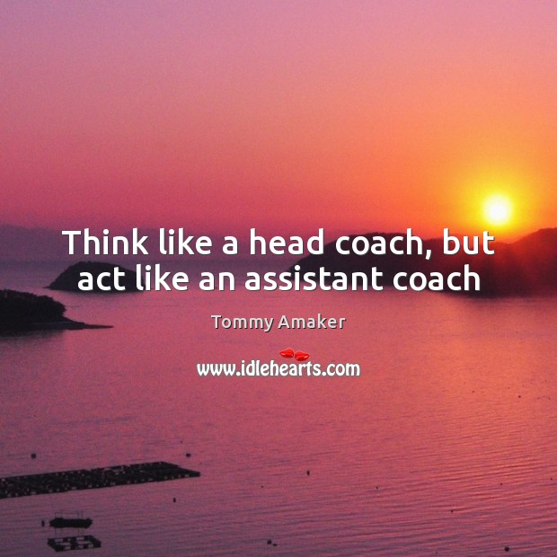 Image, Think like a head coach, but act like an assistant coach