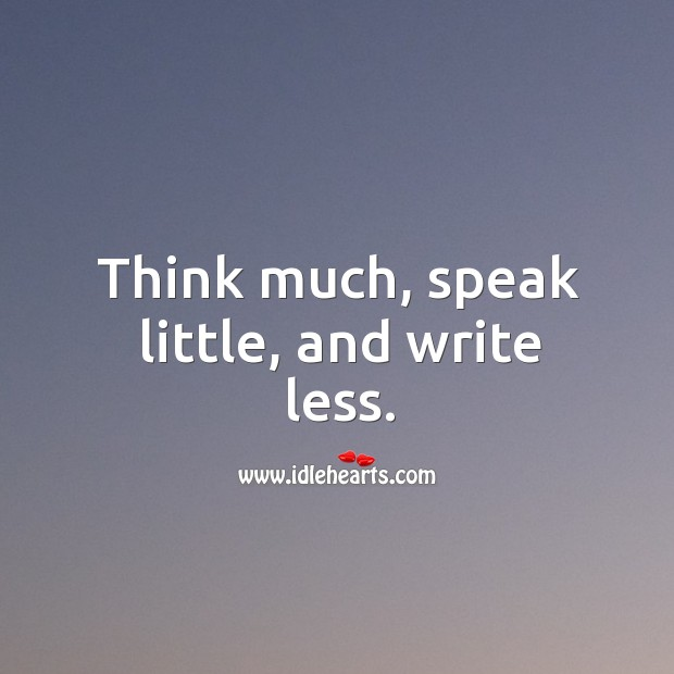 Think much, speak little, and write less. Image