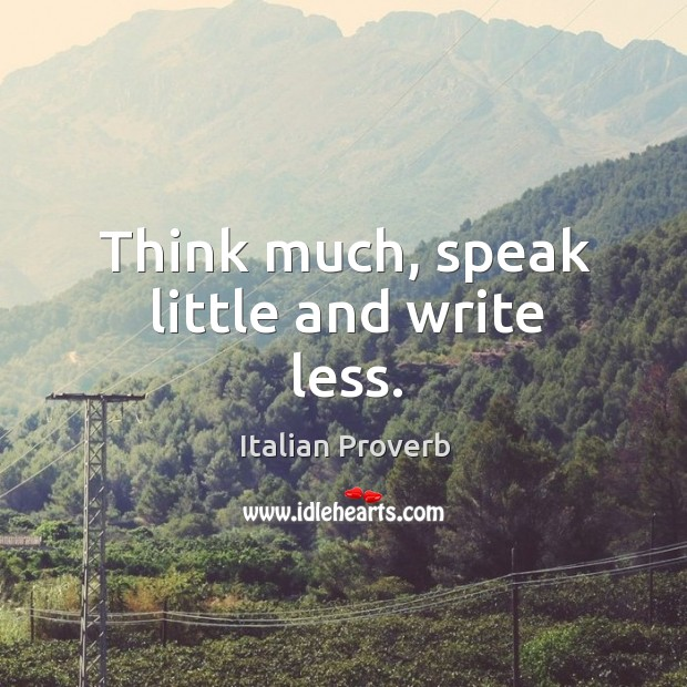 Image, Think much, speak little and write less.