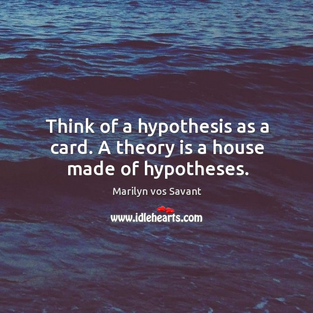 Image, Think of a hypothesis as a card. A theory is a house made of hypotheses.