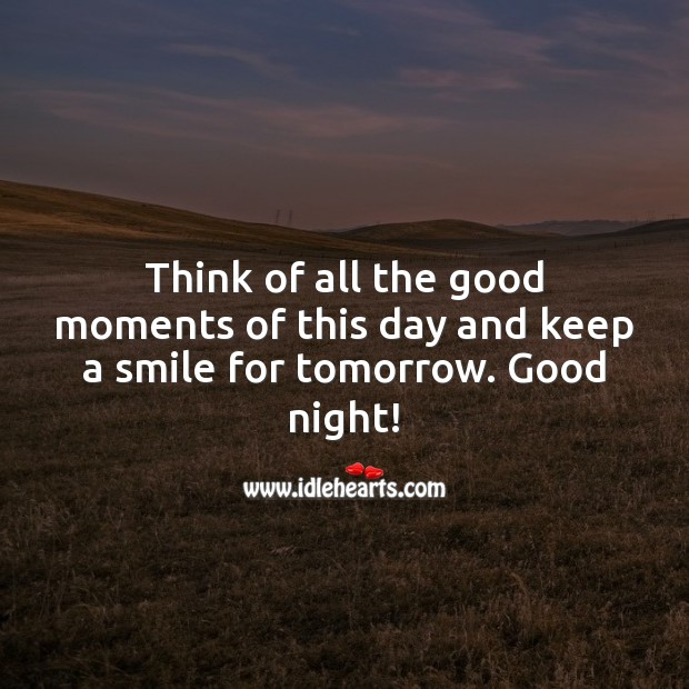 Image, Think of all the good moments of this day and keep a smile for tomorrow. Good night!