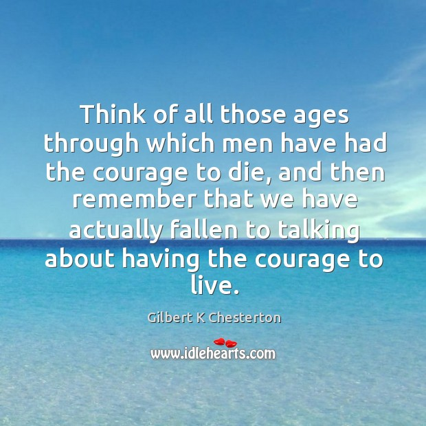 Image, Think of all those ages through which men have had the courage