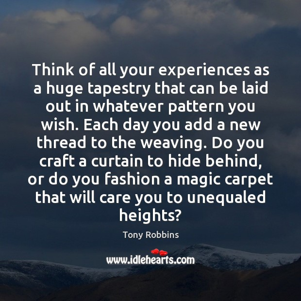 Think of all your experiences as a huge tapestry that can be Tony Robbins Picture Quote