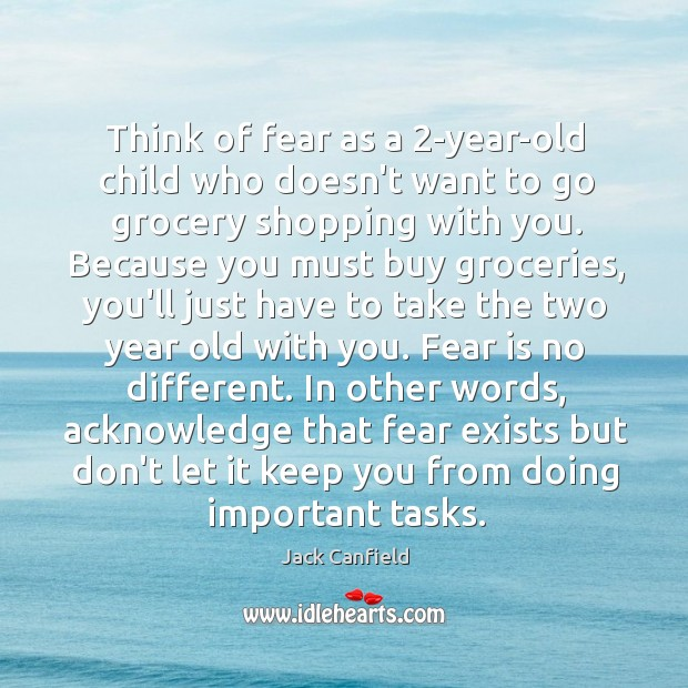 Think of fear as a 2-year-old child who doesn't want to go Image