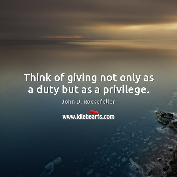 Image, Think of giving not only as a duty but as a privilege.