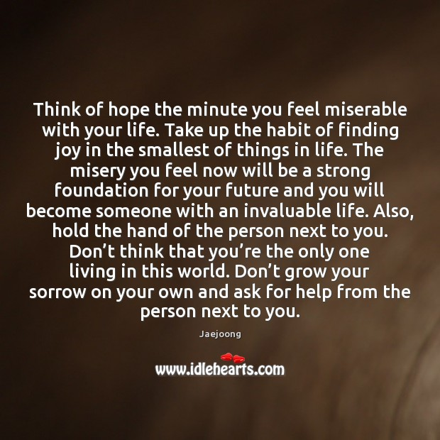 Think of hope the minute you feel miserable with your life. Take Image