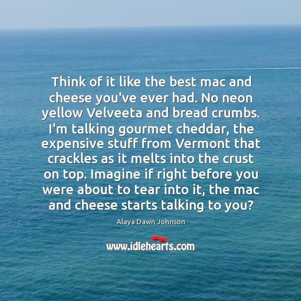 Image, Think of it like the best mac and cheese you've ever had.