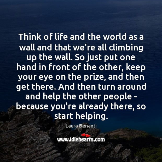 Think of life and the world as a wall and that we're Laura Benanti Picture Quote