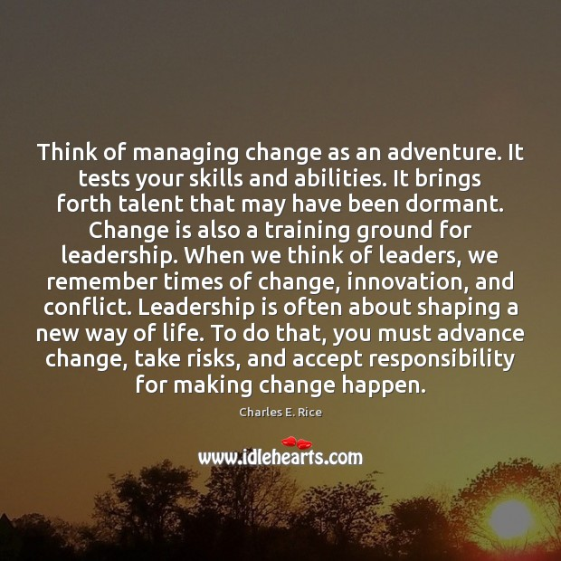 Think of managing change as an adventure. It tests your skills and Leadership Quotes Image