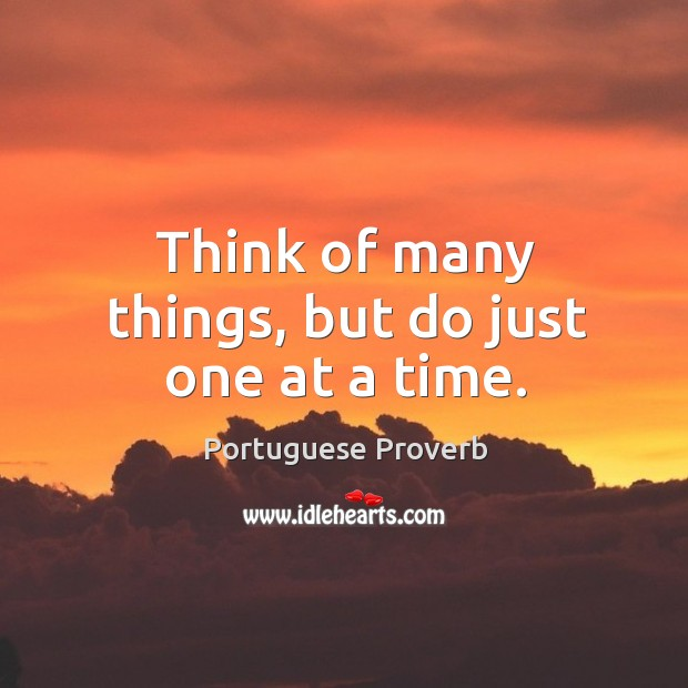 Think of many things, but do just one at a time. Image