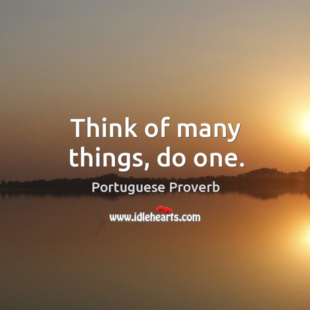 Think of many things, do one. Image