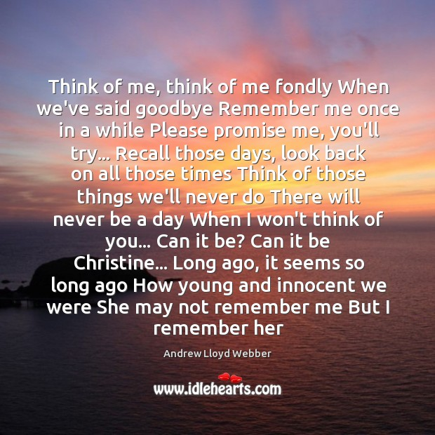 Think of me, think of me fondly When we've said goodbye Remember Andrew Lloyd Webber Picture Quote