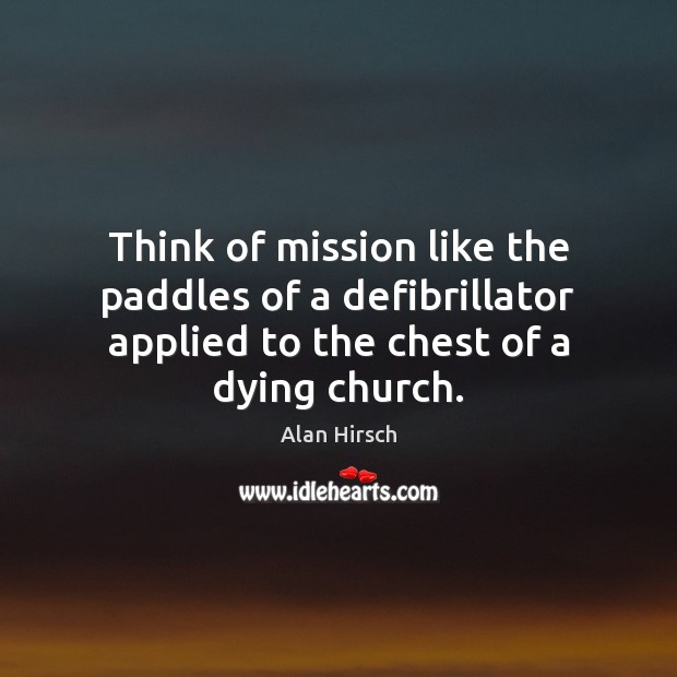 Image, Think of mission like the paddles of a defibrillator applied to the