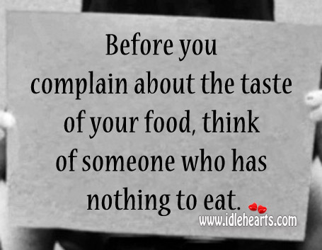 Before You Complain About Something Think Of Ones Who Don't Have It.