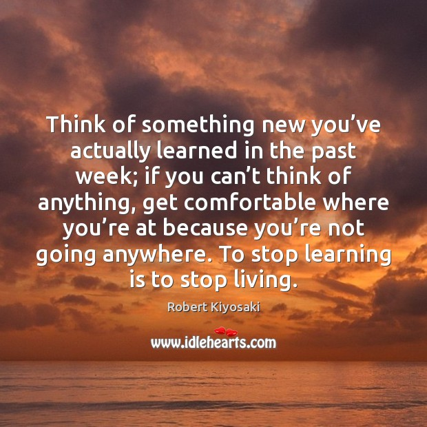 Think of something new you've actually learned in the past week; Learning Quotes Image