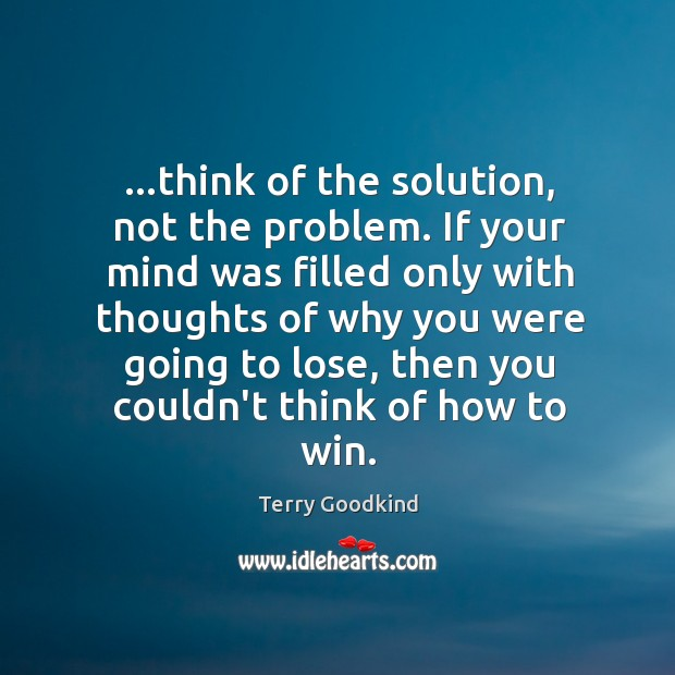 …think of the solution, not the problem. If your mind was filled Image