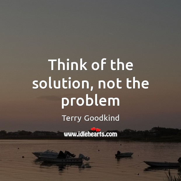 Image, Think of the solution, not the problem