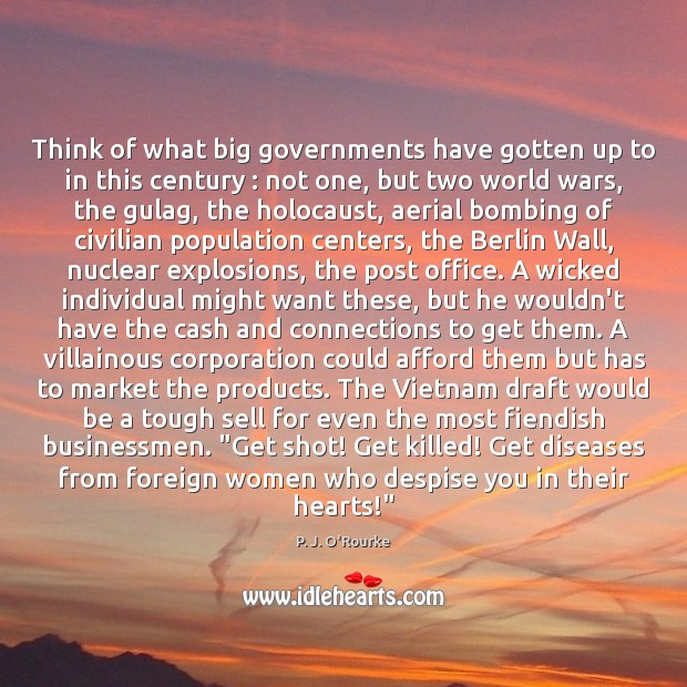 Image, Think of what big governments have gotten up to in this century :