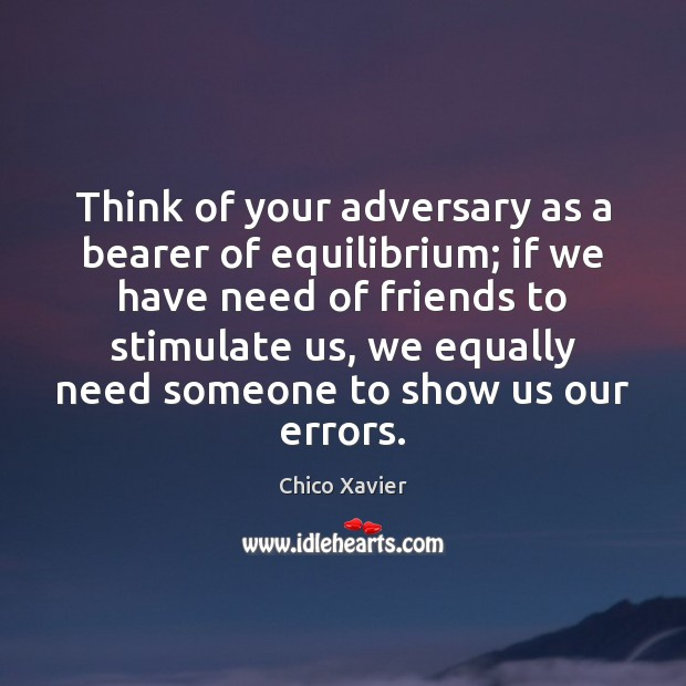 Image, Think of your adversary as a bearer of equilibrium; if we have