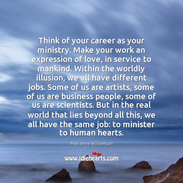 Image, Think of your career as your ministry. Make your work an expression