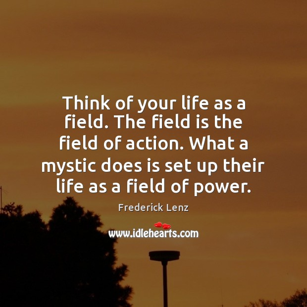Think of your life as a field. The field is the field Image