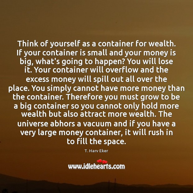 Think of yourself as a container for wealth. If your container is Image