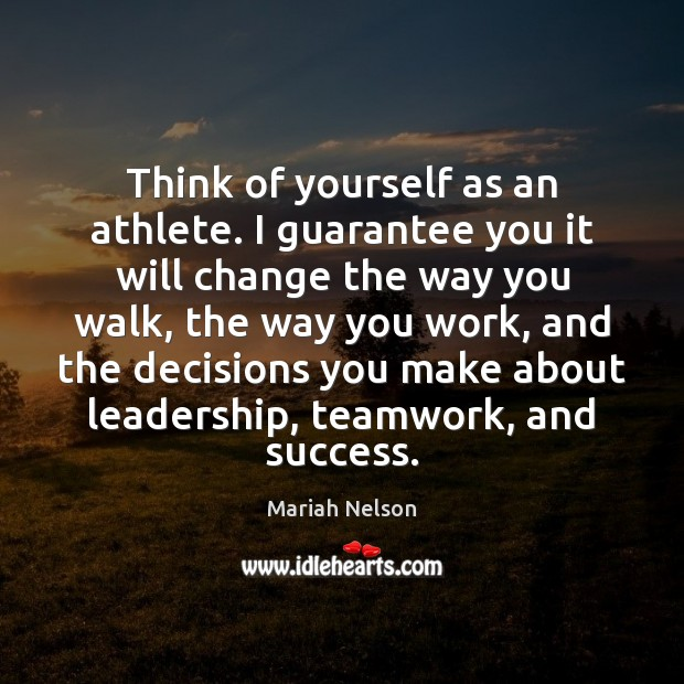 Think of yourself as an athlete. I guarantee you it will change Teamwork Quotes Image