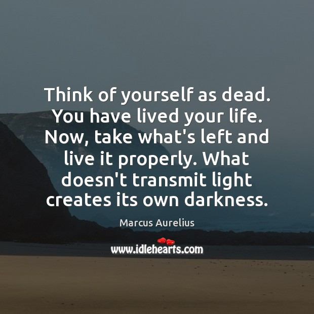 Think of yourself as dead. You have lived your life. Now, take Marcus Aurelius Picture Quote