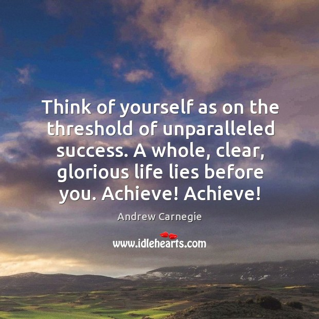 Image, Think of yourself as on the threshold of unparalleled success.