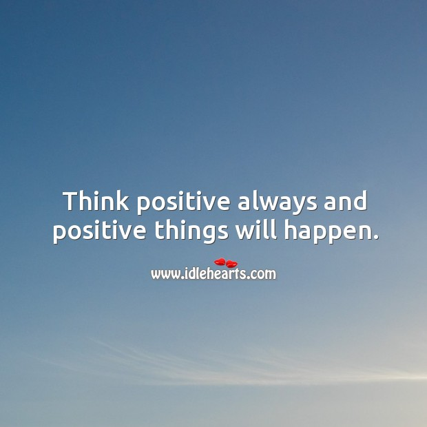 Think positive and positive things will happen. Image