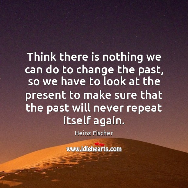 Think there is nothing we can do to change the past, so Image