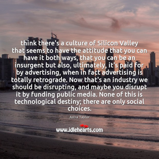 Image, Think there's a culture of Silicon Valley that seems to have the