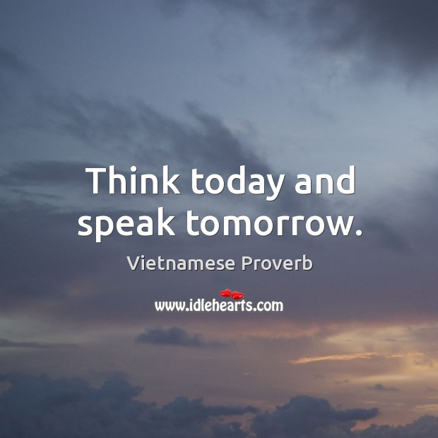 Think today and speak tomorrow. Vietnamese Proverbs Image