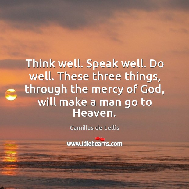 Image, Think well. Speak well. Do well. These three things, through the mercy