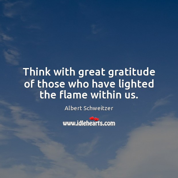 Think with great gratitude of those who have lighted the flame within us. Image