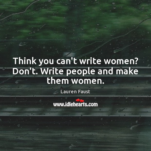 Think you can't write women? Don't. Write people and make them women. Image