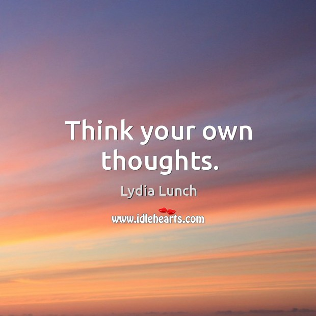 Think your own thoughts. Image