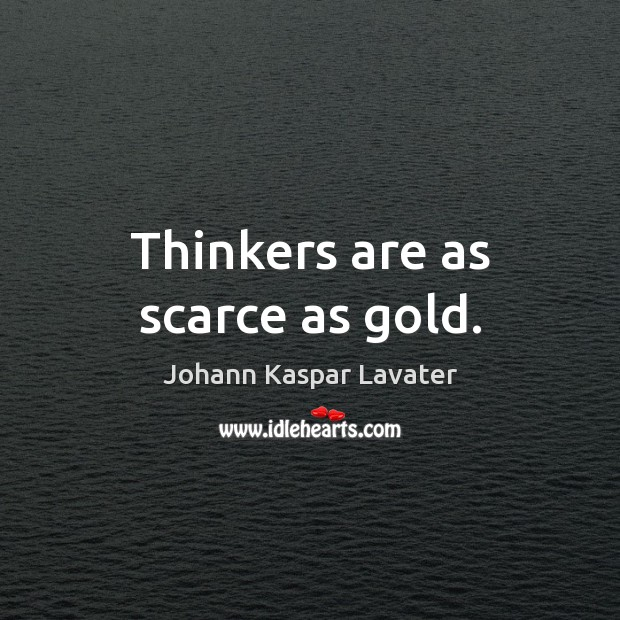 Image, Thinkers are as scarce as gold.