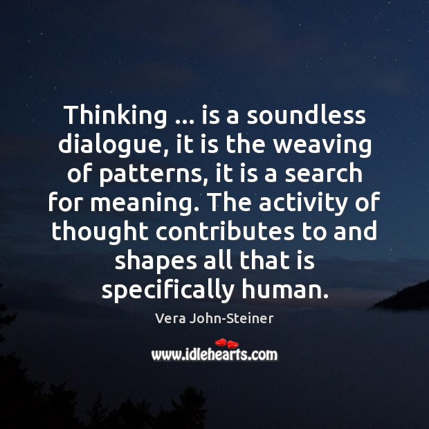 Thinking … is a soundless dialogue, it is the weaving of patterns, it Image