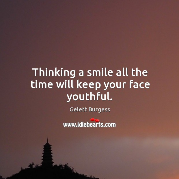 Image, Thinking a smile all the time will keep your face youthful.