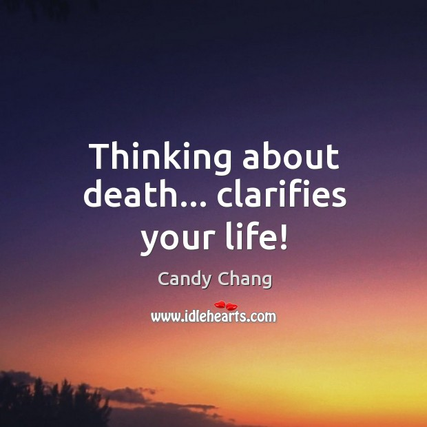 Image, Thinking about death… clarifies your life!