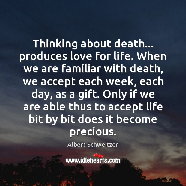 Thinking about death… produces love for life. When we are familiar with Image